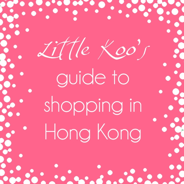 Little Koo's guide to shopping in Hong Kong